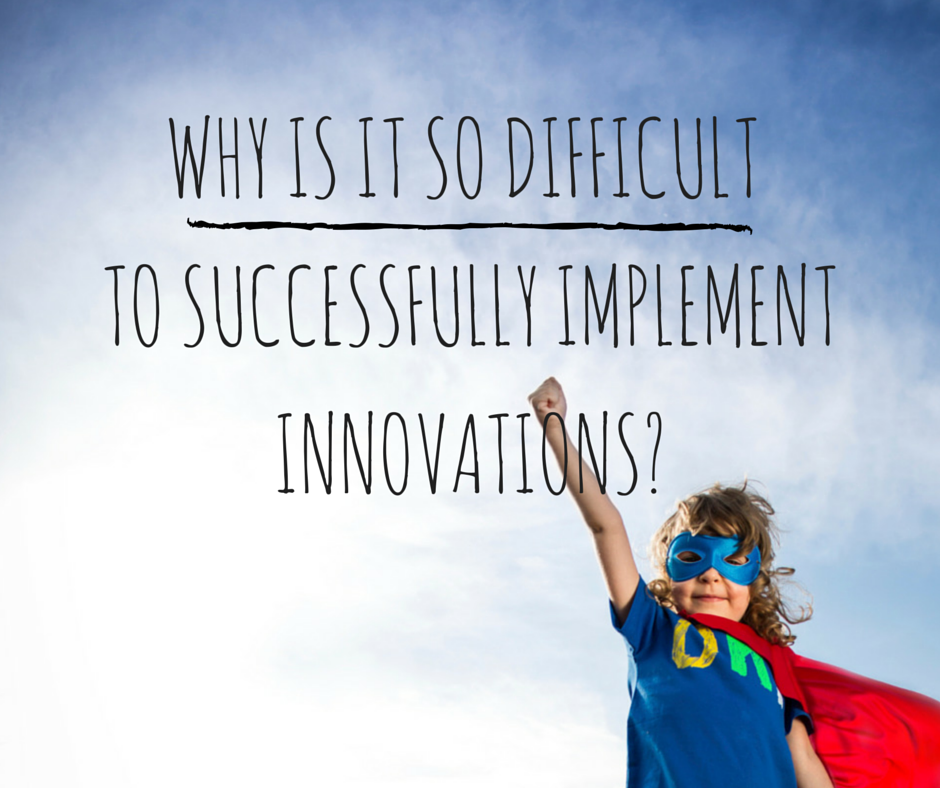 Why is it so difficult to successfully implement innovations?